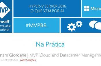 Novidades do Hyper V Server 2016 na prática [Webcast]